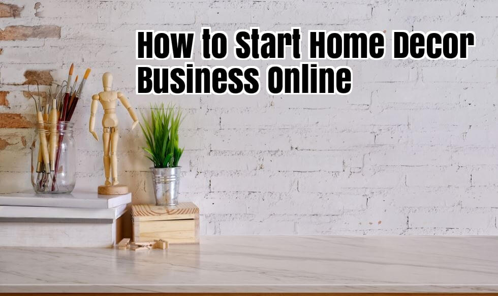 How To Start Home Decor Business Online