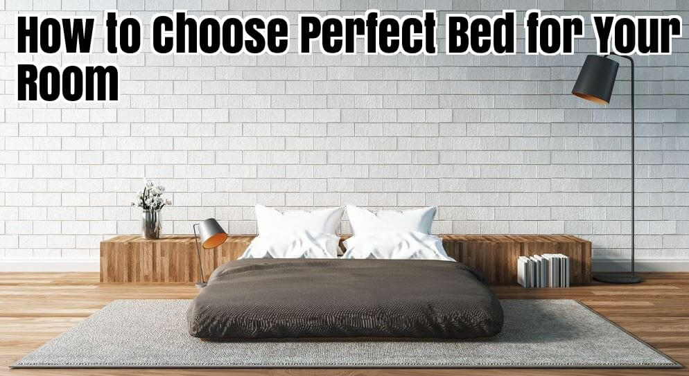 How to Choose Perfect Bed for Your Room